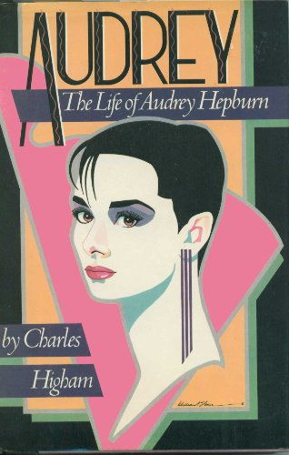 AUDREY ** First Edition, Signed By Audrey Hepburn **: Audrey Hepburn (subject ) Charles Higham (...