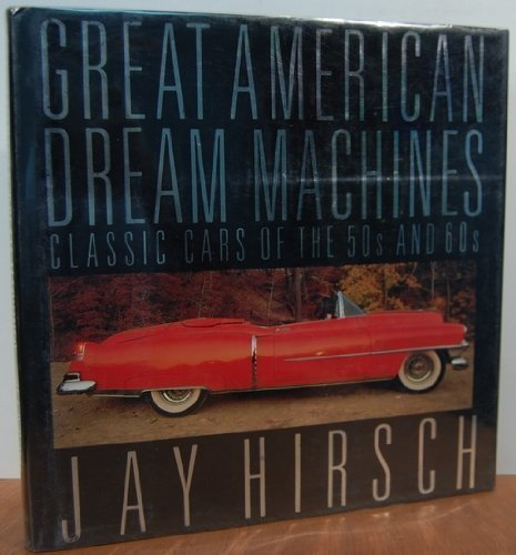 9780025518308: The Great American Dream Machines: Classic Cars of the 50s and 60s