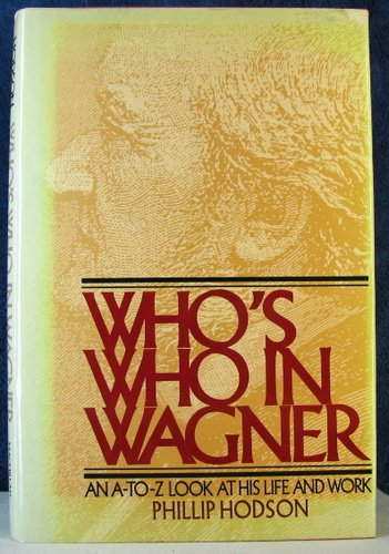 Who's Who in Wagner: an A-to-Z Look: Hodson,Phillip