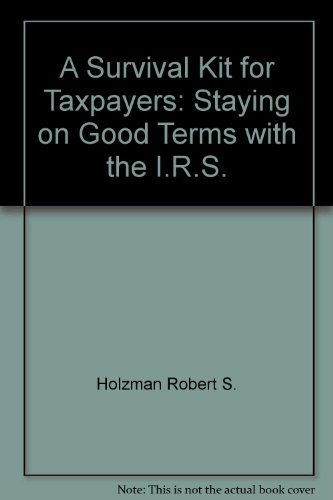 A Survival Kit for Taxpayers: Staying on Good Terms with the I.R.S.