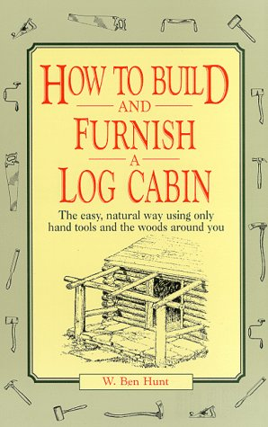 9780025574403: How to build and furnish a log cabin;: The easy-natural way using only hand tools and the woods around you