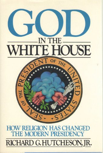 9780025577602: God in the White House: How Religion Has Changed the Modern Presidency