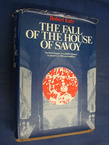 9780025607705: The Fall of the House of Savoy: A Study in the Relevance of the Commonplace or the Vulgarity of History