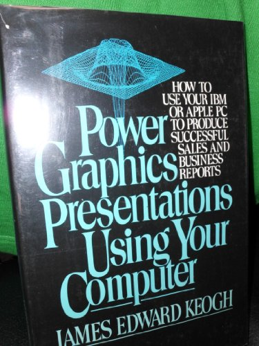 Power Graphics Presentations Using Your Computer: Keogh, James Edward