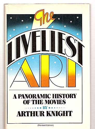 9780025642102: The Liveliest Art: A Panoramic History of the Movies