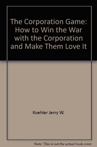 9780025649507: The Corporation Game: How to Win the War with the Organization and Make Them Love It