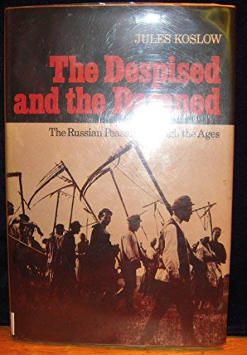 9780025665002: The Despised and the Damned: The Russian Peasant Through the Ages