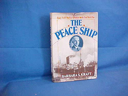 Peace Ship: Henry Ford's Pacifist Adventure in: Kraft, Barbara S.