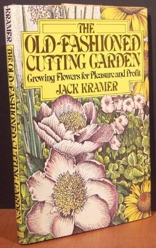9780025666207: The Old-Fashioned Cutting Garden: Growing Flowers for Pleasure and Profit