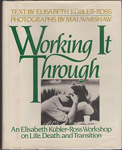 Working It Through: An Elisabeth Kubler-Ross Workshop: Kubler-Ross, Elisabeth.