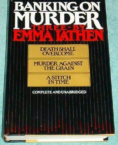 9780025688704: Banking on Murder: Three by Emma Lathen : Death Shall Overcome, Murder Against the Grain, a Stitch in Time