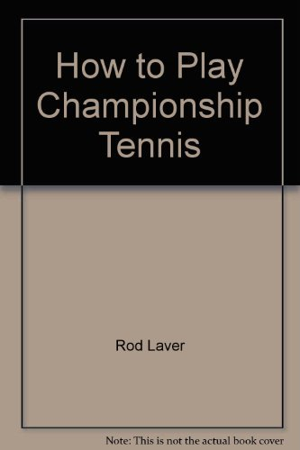How to Play Championship Tennis (9780025691506) by Rod Laver; Jack Pollard