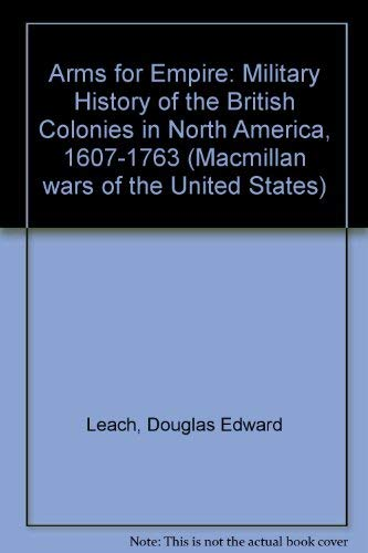 9780025696006: Arms for Empire: Military History of the British Colonies in North America, 1607-1763 (Macmillan wars of the United States)