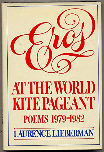 9780025718609: Eros at the World Kite Pageant: Poems 1979-1982