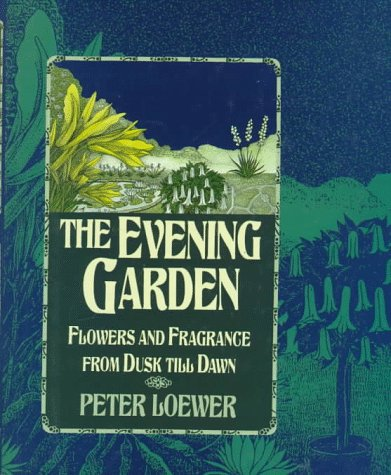 The Evening Garden: Flowers And Fragrance From Dusk Till Dawn (Signed First Edition