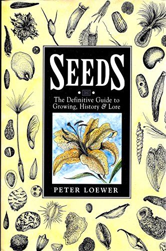 9780025740426: Seeds: the Definitive Guide to Growing, History, A Nd Lore: A Definitive Guide to Growing, History and Lore