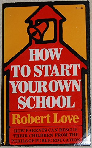 9780025755505: How to Start Your Own School: A Guide for the Radical Right, the Radical Left and Everybody in Between Who's Fed Up with Public Education