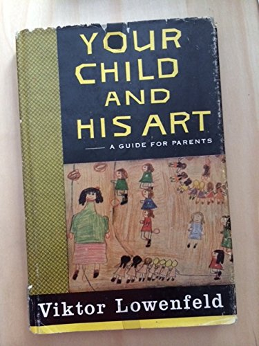 Your Child and His Art: Lowenfeld, Viktor
