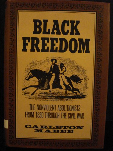 9780025771703: Black Freedom: The Nonviolent Abolitionists from 1830 Through the Civil War