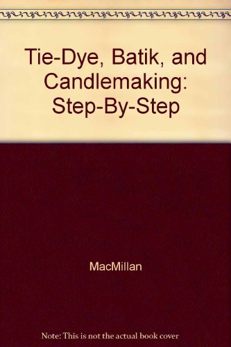 9780025782600: Tie-Dye, Batik, and Candlemaking: Step-By-Step