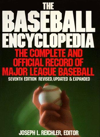 The Baseball Encyclopedia (Seventh Edition): Joseph L. Reichler, Editor