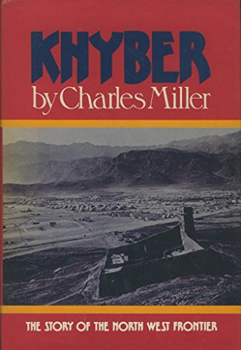 Khyber, British India's north west frontier: The: Miller, Charles