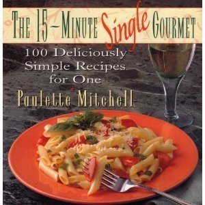 9780025853553: 15 Minute Single Gourmet: 100 Deliciously Simple Recipes for One