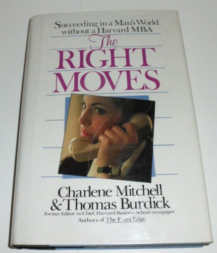 The Right Moves: Succeeding in a Man's World Without a Harvard MBA: Charlene Mitchell