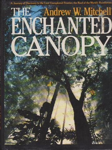 9780025854208: The Enchanted Canopy: A Journey of Discovery to the Last Unexplored Frontier, the Roof of the World's Rainforests