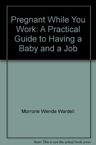 9780025871106: Pregnant while you work: A practical guide to having a baby and a job