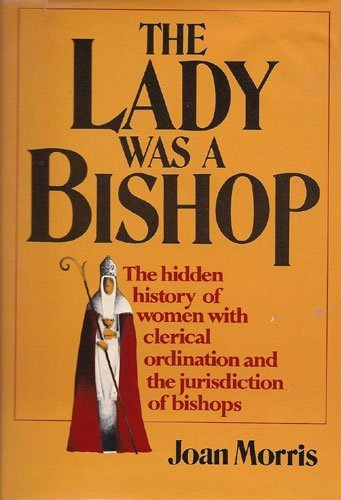 9780025871304: The Lady Was a Bishop: The Hidden History of Women with Clerical Ordination and the Jurisdiction of Bishops
