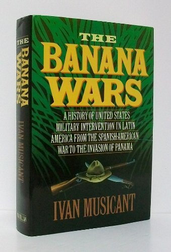 9780025882102: The Banana Wars: A History of United States Military Intervention in Latin America from the Spanish-American War to the Invasion of Panama