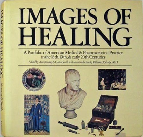 9780025908208: Images of Healing: A Portfolio of American Medical & Pharmaceutical Practice in the 18th, 19th, & early 20th Centuries
