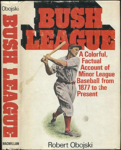 Bush League: A History of Minor League Baseball: Obojski, Robert