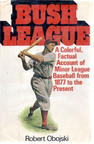 BUSH LEAGUE: A History of Minor League Baseball