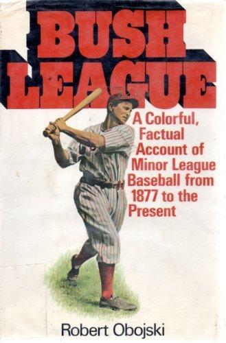 Bush League: A History of Minor League Baseball: Obojski, Robert