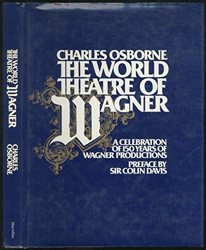 9780025940505: The World Theatre of Wagner: A Celebration of 150 Years of Wagnerian Productions