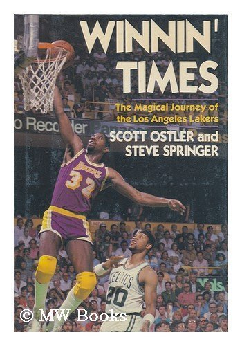 Winnin' Times The Magical Journey of the Los Angeles Lakers: Ostler, Scott & Steve Springer
