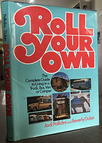 9780025945005: Roll Your Own: the Complete Guide to Living in a Truck, Bus, Van, or Camper