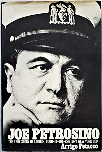 Joe Petrosino: The True Story of a Tough, Turn-of-the-Century New York Cop: Petacco, Arrigo