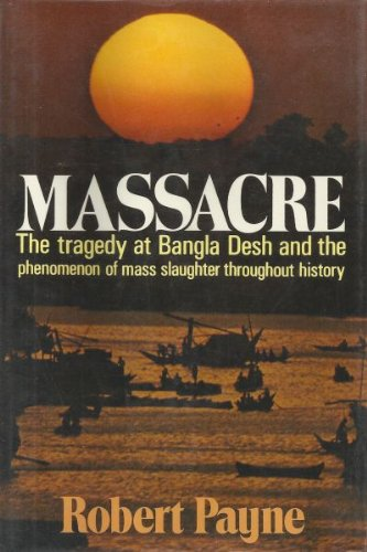9780025952409: Massacre: The Tragedy at Bangla Desh and the Phenomenon of Mass Slaughter Throughout History