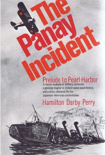 The Panay incident : prelude to Pearl Harbor: Perry, Hamilton Darby