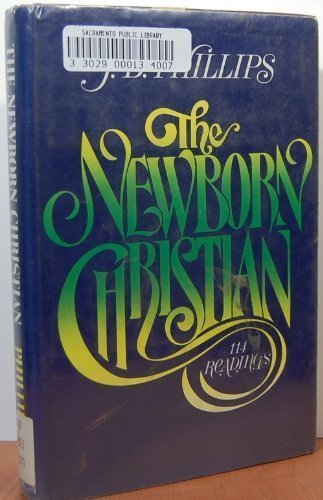 9780025961203: The Newborn Christian: 114 Readings from J. B. Phillips