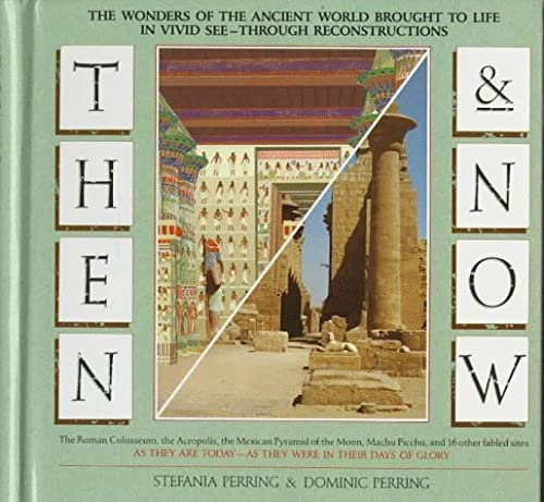 9780025994614: Then and Now: The Wonders of the Ancient World Brought to Life in Vivid See-Through Reconstructions