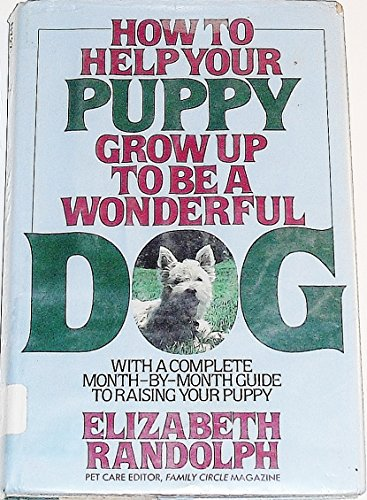 9780026009409: HOW TO HELP YOUR PUPPY GROW UP TO BE A WONDERFUL DOG