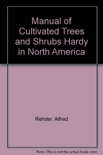 9780026019200: Manual of Cultivated Trees and Shrubs Hardy in North America