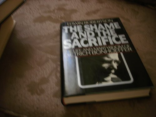 9780026036504: SHAME AND THE SACRIFICE, THE : The Life and Martyrdom of Dietrich Bonhoeffer