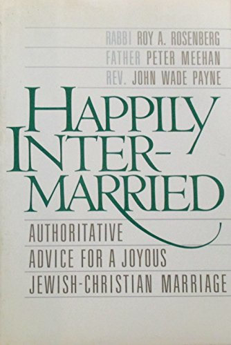 9780026048705: Happily Intermarried: Authoritative Advice for a Joyous Jewish-Christian Marriage