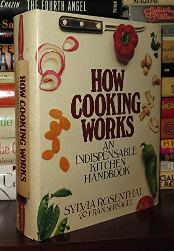 HOW COOKING WORKS an Indispensable Kitchen Handbook: Rosenthal, Sylvia & Fran Shinagel