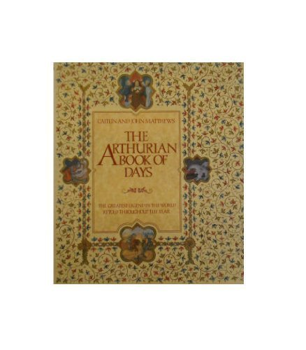 9780026066754: The Arthurian Book of Days: The Greatest Legend in the World Retold throughout the Year